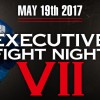 May 19: Executive Fight Night VII